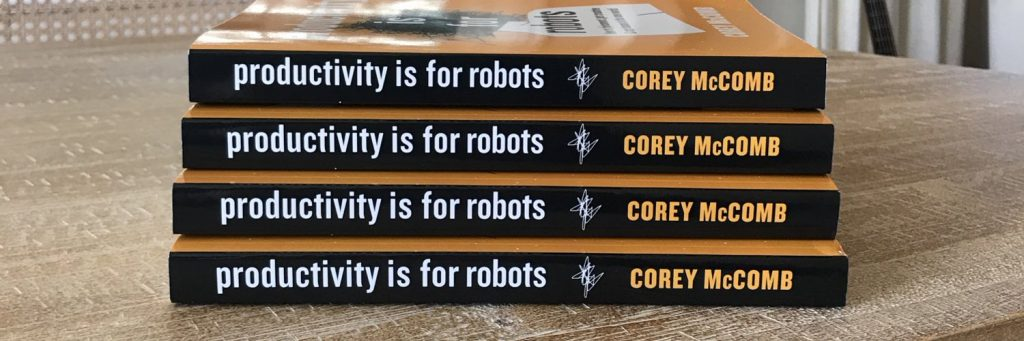Productivity is for robots - corey mccomb